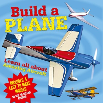 Build a Plane: Learn All about Amazing Aircraft-  Includes 4 Easy to Make Models  -     By: Claire Bampton