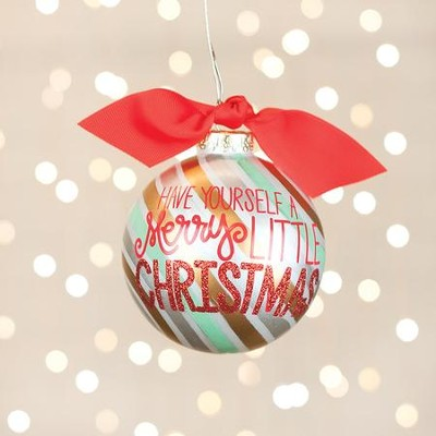 Have Yourself a Merry Little Christmas Ornament  -