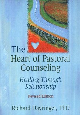The Heart of Pastoral Counseling   -     By: Richard Dayringer