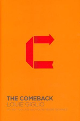 The Comeback: It's Not Too Late and You're Never Too Far  -     By: Louie Giglio