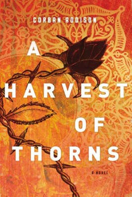 A Harvest of Thorns  -     By: Corban Addison