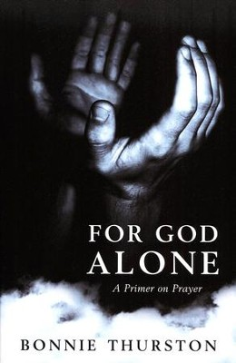 For God Alone: A Primer on Prayer  -     By: Bonnie Thurston