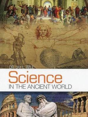 Science in the Ancient World   -     By: Dr. Jay L. Wile