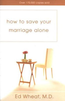 How to Save Your Marriage Alone  -     By: Ed Wheat M.D.