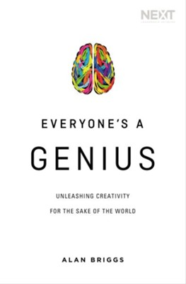 Everyone's a Genius: Unleashing Creativity for the Sake of the World  -     By: Alan Briggs