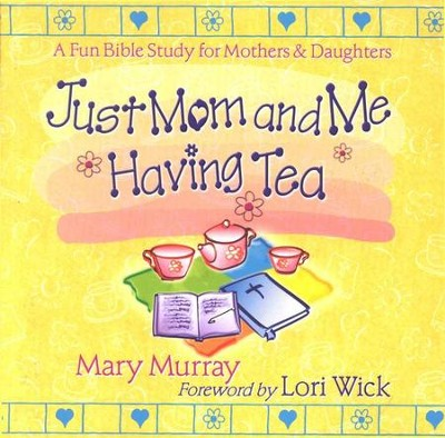 Just Mom and Me Having Tea: A Devotional Bible Study for Mothers and Daughters  -     By: Mary Murray