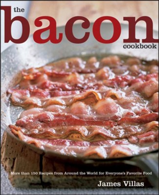The Bacon Cookbook: More than 150 Recipes from Around the World for Everyone's Favorite Food  -     By: James Villas