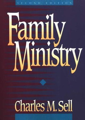 Family Ministry, Second Edition   -     By: Charles M. Sell