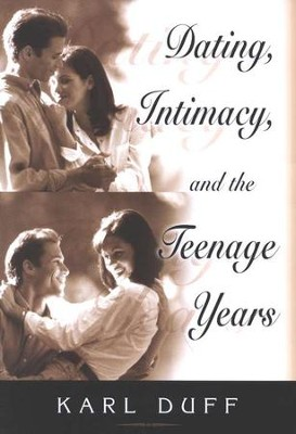Dating, Intimacy, and the Teenage Years   -     By: Karl Duff