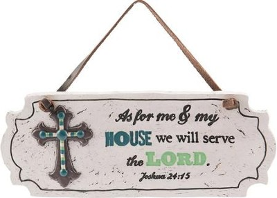 As For Me & My House We Will Serve the Lord, Joshua 24:15, Hanging Plaque with Cross  -