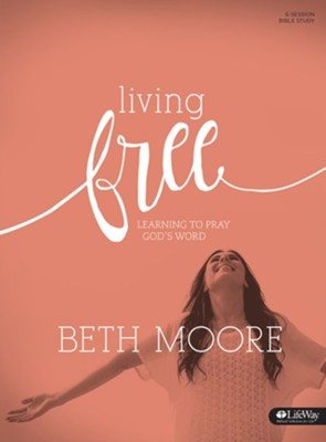 Living Free: Learning to Pray God's Word  -     By: Beth Moore