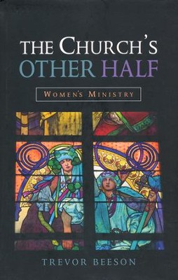 The Church's Other Half: Women in Ministry  -     By: Trevor Beeson