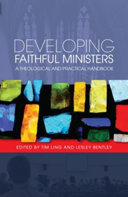 Developing Faithful Ministers: A Theological and Practical Handbook  -     By: Tim Ling