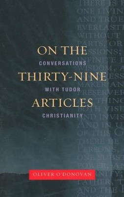 On the Thirty-Nine Articles: A Conversation with Tudor Christianity  -     By: Oliver O'Donovan