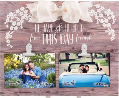 To Have & To Hold from This Day Forward Plaque with Bow and Clips  -