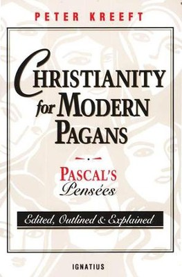 Christianity for Modern Pagans: Pascal's Pensees   -     By: Peter Kreeft