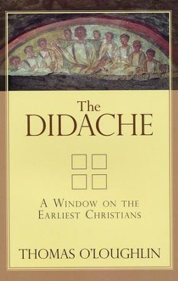 The Didache: A Window on the Earliest Christians   -     By: Thomas O'Loughlin
