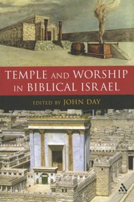 Temple and Worship in Biblical Israel  -     Edited By: John Day     By: Edited by John Day
