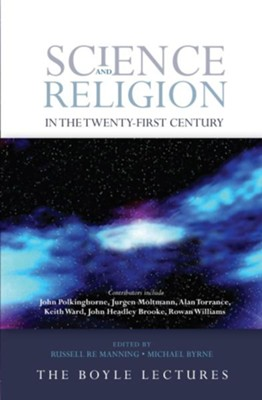 Science and Religion in the Twenty-First Century  -     Edited By: Russell Re Manning, Michael Byrne     By: John Polkinghorne, Jurgen Moltmann, John F. Haught, Keith Ward
