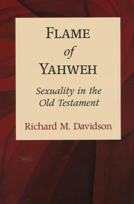 Flame of Yahweh: Sexuality in the Old Testament   -     By: Richard M. Davidson