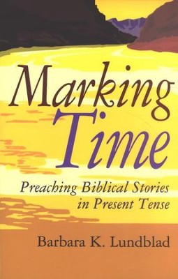 Marking Time: Preaching Biblical Stories in Present Tense  -     By: Barbara Lundblad