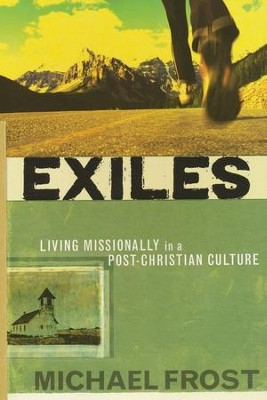 Exiles: Living Missionally in a Post-Christian Culture   -     By: Michael Frost