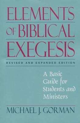 Elements of Biblical Exegesis, Revised and Expanded Edition  -     By: Michael J. Gorman