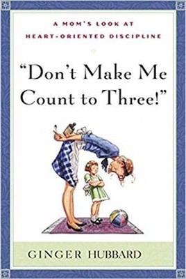 Don't Make Me Count to Three!   -     By: Ginger Hubbard
