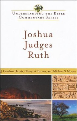 Joshua, Judges, Ruth: Understanding the Bible Commentary Series  -     By: J. Gordon Harris, Cheryl A. Brown, Michael S. Moore
