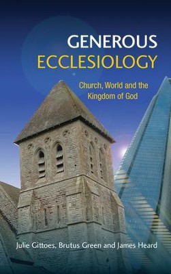 Generous Ecclesiology: Towards a Generous Ecclesiology  -     By: Julie Gittoes, Brutus Green