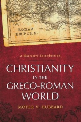 Christianity in the Greco-Roman World: A Narrative   Introduction  -     By: Moyer V. Hubbard