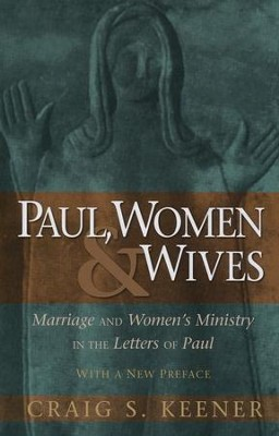 Paul, Women & Wives, Marriage and Women's Ministry in the Letters of Paul  -     By: Craig S. Keener