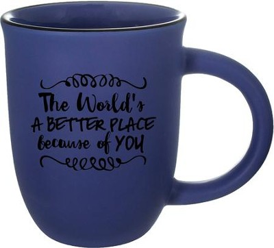 The World's a Better Place Because of You Mug  -