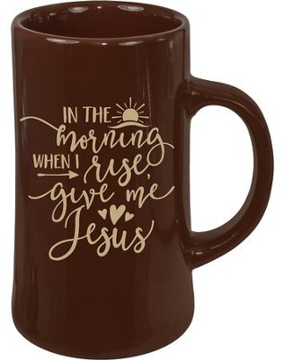 In the Morning When I Rise, Give Me Jesus Mug  -