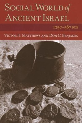 The Social World of Ancient Israel 1250-587BCE   -     By: Victor H. Matthews, Don C. Benjamin