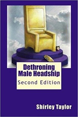 Dethroning Male Headship: Second Edition  -     By: Shirley Taylor