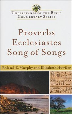 Proverbs, Ecclesiastes and Song of Songs: Understanding the Bible Commentary Series  -     By: Roland E. Murphy, Elizabeth Huwiler