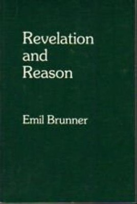 Revelation and Reason: The Christian Doctrine of Faith and Knowledge  -     By: Emil Brunner