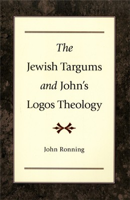 The Jewish Targums and John's Logos Theology   -     By: John Ronning