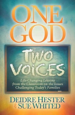 One God Two Voices: Life-Changing Lessons from the Classroom on the Issues Challenging Today's Families  -     By: Deidre Hester