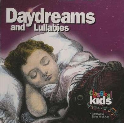 Daydreams and Lullabies      - Audiobook on CD         -     By: Classical Kids