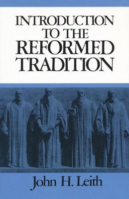 Introduction to the Reformed Tradition   -     By: John H. Leith
