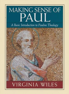 Making Sense of Paul: A Basic Introduction to Pauline Theology  -     By: Virginia Wiles