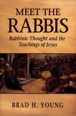 Meet the Rabbis: Rabbinic Thought and the Teachings of Jesus  -     By: Brad H. Young