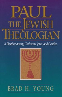 Paul the Jewish Theologian   -     By: Brad H. Young