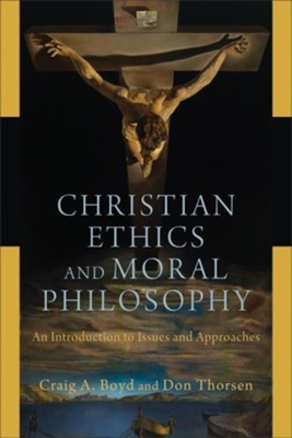 Christian Ethics and Moral Philosophy: An Introduction to Issues and Approaches  -     By: Craig A. Boyd, Don Thorsen