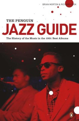 The Penguin Jazz Guide: The History of the Music in the 1000 Best Albums  -     By: Brian Morton, Richard Cook