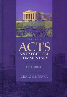 Acts: An Exegetical Commentary, Volume 4: 24:1-28:31   -     By: Craig S. Keener
