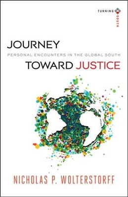 Journey Toward Justice: Personal Encounters in the Global South  -     By: Nicholas P. Wolterstorff