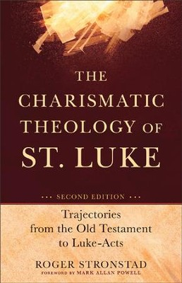 The Charismatic Theology of St. Luke: Trajectories from the Old Testament to Luke-Acts, Second Edition  -     By: Roger Stronstad